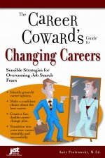 The Career Coward's Guide to Changing Careers: Sensible Strategies for Overcoming Job Search Fears