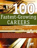100 Fastest-Growing Careers: Your Complete Gudebook to Major Jobs with the Most Growth and Openings