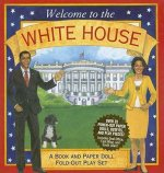 Welcome to the White House: A Book and Paper Doll Fold-Out Play Set [With Paper Doll Punch-Outs]