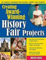Creating Award-Winning History Fair Projects: The Complete Handbook for Teachers, Parents, and Students