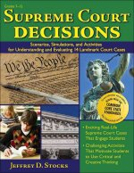 Supreme Court Decisions: Scenarios, Simulations, and Activities for Understanding and Evaluating 14 Landmark Court Cases: Grades 7-12