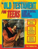 The Old Testament for Teens: A Guide to Critical Issues and Perspectives