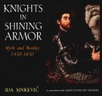 Knights in Shining Armor: Myth and Reality 1450-1650