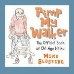 Pimp My Walker: The Official Book of Old Age Haiku