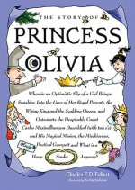 The Story of Princess Olivia: Wherein an Optimistic Slip of a Girl Brings Sunshine Into the Lives of Her Royal Parents, the Whiny King and the Scold