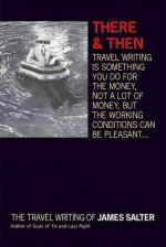 There & Then: The Travel Writings of James Salter