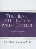 The Heart All Leaders Must Develop: Celebrating the Nature of Christ
