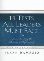 14 Tests All Leaders Must Face: Understanding the Seasons of Refinement