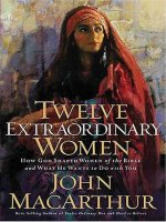 Twelve Extraordinary Women: How God Shaped Women of the Bible and What He Wants to Do with You