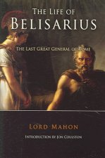The Life of Belisarius: The Last Great General of the Rome