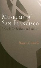 Museums of San Francisco: A Guide for Residents and Visitors