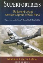 Superfortress: The Boeing B-29 & American Airpower in World War II