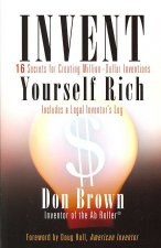 Invent Yourself Rich: 16 Secrets for Creating Million-Dollar Inventions