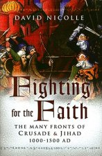 Fighting for the Faith: The Many Fronts of Crusade and Jihad, 1000-1500 AD