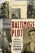 The Baltimore Plot: The First Conspiracy to Assassinate Abraham Lincoln