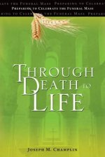 Through Death to Life (REV): Preparing to Celebrate the Funeral Mass