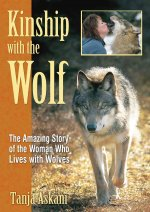 Kinship with the Wolf: The Amazing Story of the Woman Who Lives with Wolves