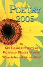 Poetry 2005 by 6th Grade Students of Fairfield Middle School