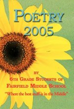 Poetry 2005 - By 6th Grade Students of Fairfield Middle School