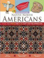 Native North Americans: Dress, Eat, Write, and Play Just Like the Native North Americans