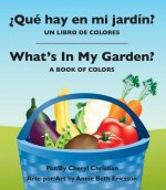 Que Hay En Mi Jardin?/ What's in My Garden?: Un Libro de Colores/A Book of Colors
