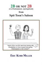 2b or Not 2b, a la Shakespeare, Apologetically, from Spit Toon's Saloon