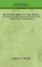 Business Men of the Bible: A Study of the Advance Agents of Trade and Commerce