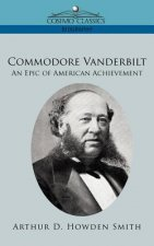 Commodore Vanderbilt: An Epic of American Achievement