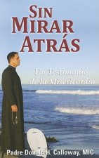 Sin Mirar Atras: Un Testimonio de la Misericordia = No Turning Back