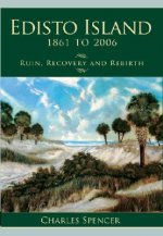Edisto Island, 1861 to 2006: Ruin, Recovery and Rebirth