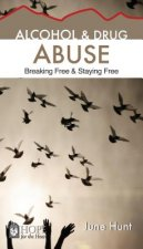 Alcohol and Drug Abuse [June Hunt Hope for the Heart]: Breaking Free & Staying Free