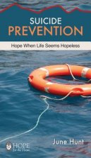 Suicide Prevention [June Hunt Hope for the Heart]: Hope When Life Seems Hopeless