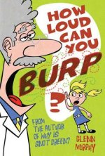 How Loud Can You Burp?: More Extremely Important Questions (and Answers!)