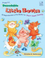 Decodable Little Books: 20 Reproducible Little Books for Short Vowel Sounds