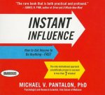 Instant Influence: How to Get Anyone to Do Anything - FAST