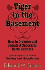 Tiger in the Basement: How to Organize and Operate a Successful Home Business