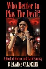 Who Better to Play the Devil? a Book of Horror and Dark Fantasy