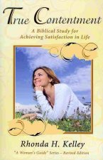 True Contentment: A Biblical Study for Achieving Satisfaction in Life