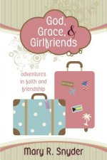 God, Grace, & Girlfriends: Adventures in Faith and Friendship