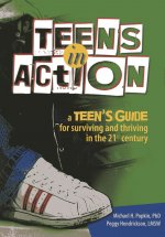 Teens in Action: A Teen's Guide for Surviving and Thriving in the 21st Century