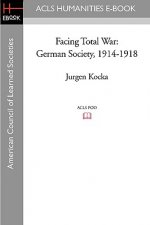 Facing Total War: German Society, 1914-1918