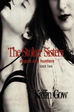 The Stoker Sisters (Book 2): Angels and Hunters