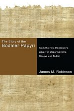 The Story of the Bodmer Papyri: From the First Monasterys Library in Upper Egypt to Geneva and Dublin