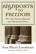 Signposts to Freedom: The Ten Commandments and Christian Ethics