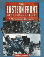 The Eastern Front Day by Day, 1941-45: A Photographic Chronology