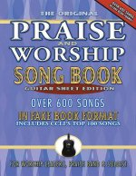 The Original Praise & Worship Song Book: Over 600 Songs in Guitar Sheet Format