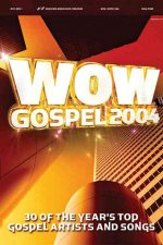 Wow Gospel 2004: 30 of the Year's Top Gospel Artists and Songs