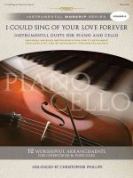 I Could Sing of Your Love Forever: Instrumental Duets for Piano and Cello