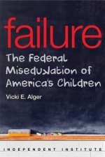 Failure: The Federal Misedukation of America's Children