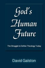 God's Human Future: The Struggle to Define Theology Today